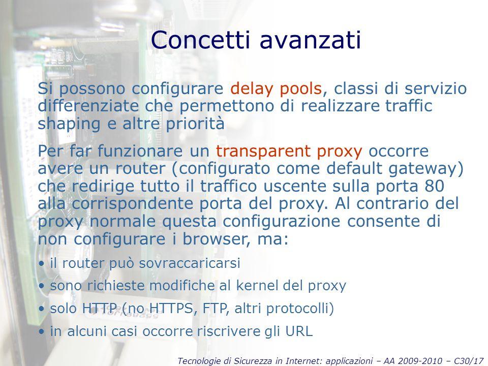 Concetti avanzati Si possono configurare delay pools, classi di servizio differenziate che permettono di realizzare traffic shaping e altre priorità.