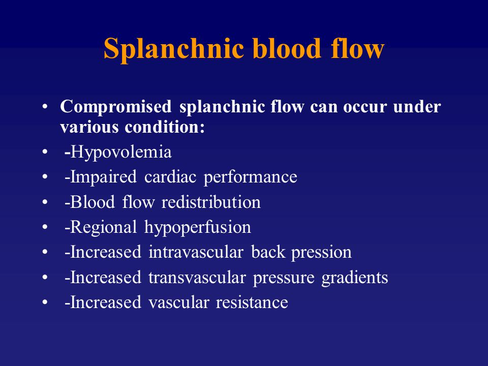 Splanchnic blood flow Compromised splanchnic flow can occur under various condition: -Hypovolemia.