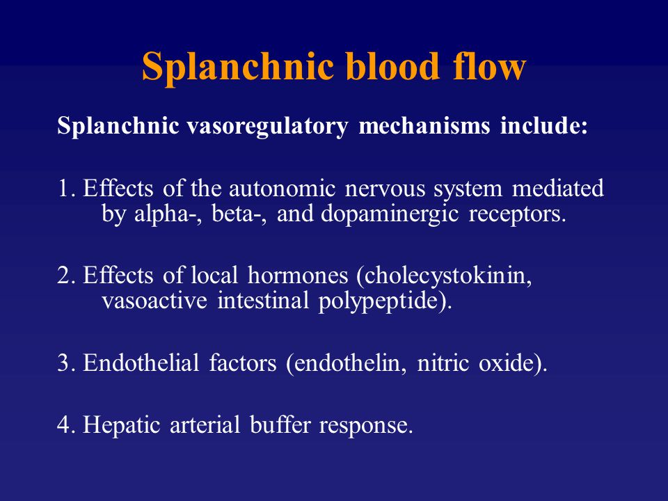 Splanchnic blood flow Splanchnic vasoregulatory mechanisms include: