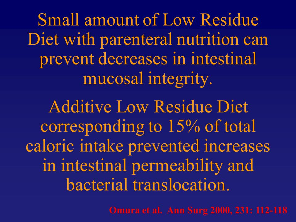 Small amount of Low Residue Diet with parenteral nutrition can prevent decreases in intestinal mucosal integrity. Additive Low Residue Diet corresponding to 15% of total caloric intake prevented increases in intestinal permeability and bacterial translocation.