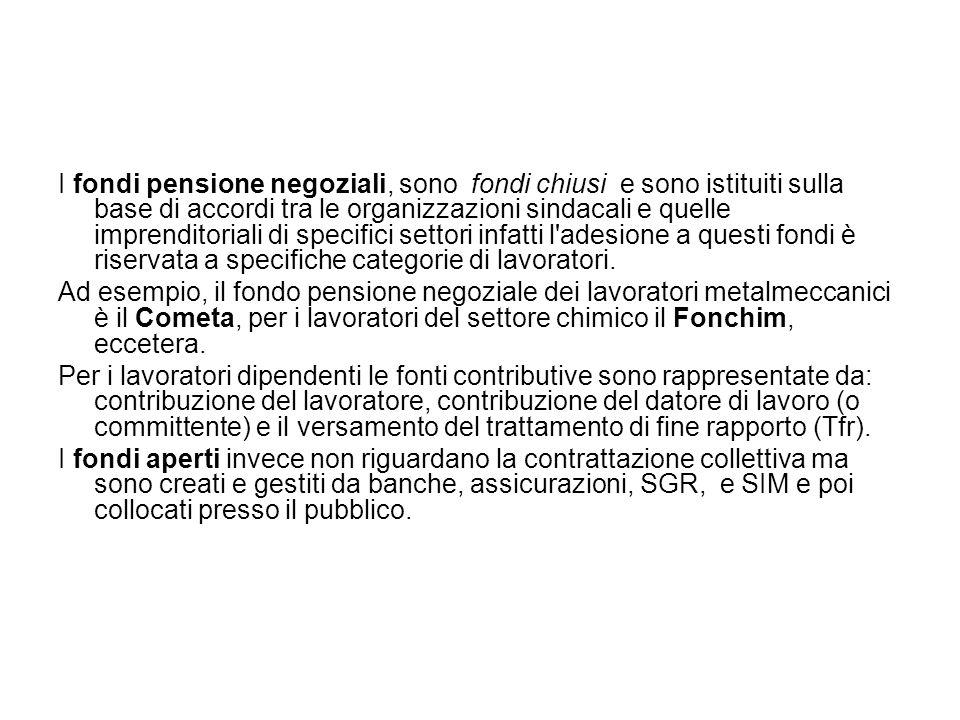 I fondi pensione negoziali, sono fondi chiusi e sono istituiti sulla base di accordi tra le organizzazioni sindacali e quelle imprenditoriali di specifici settori infatti l adesione a questi fondi è riservata a specifiche categorie di lavoratori.