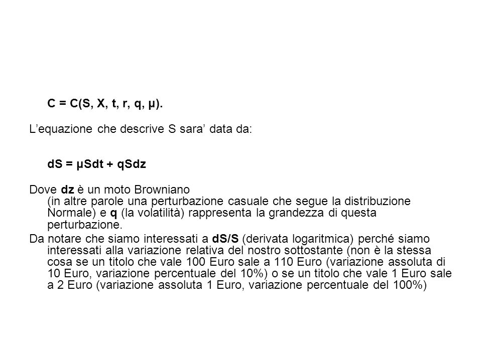 C = C(S, X, t, r, q, μ). L'equazione che descrive S sara' data da: dS = μSdt + qSdz.