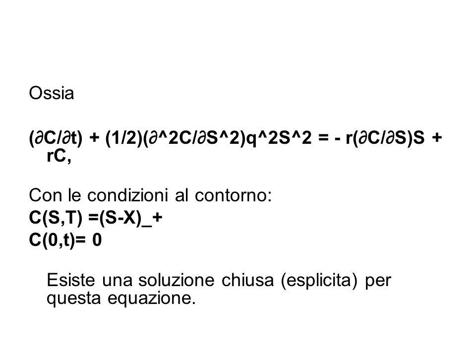 Ossia (∂C/∂t) + (1/2)(∂^2C/∂S^2)q^2S^2 = - r(∂C/∂S)S + rC, Con le condizioni al contorno: C(S,T) =(S-X)_+