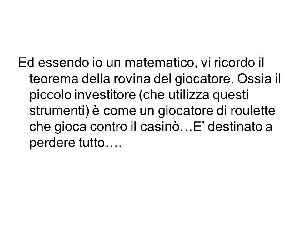 Ed essendo io un matematico, vi ricordo il teorema della rovina del giocatore.