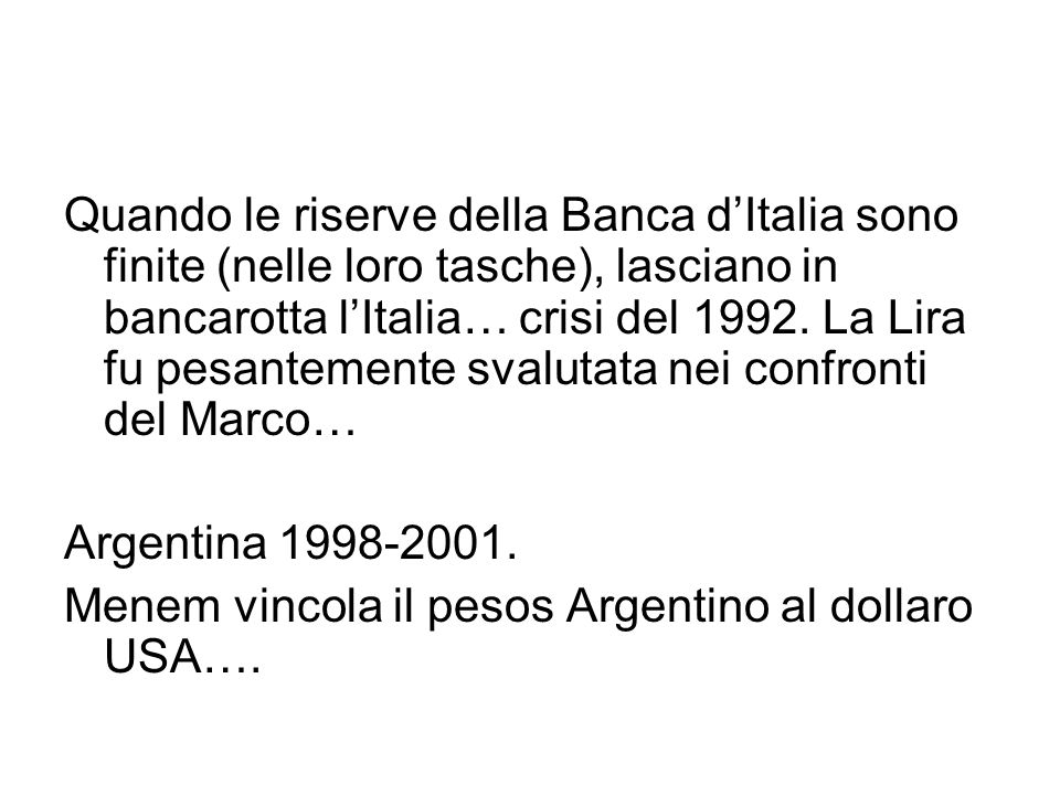 Quando le riserve della Banca d'Italia sono finite (nelle loro tasche), lasciano in bancarotta l'Italia… crisi del 1992. La Lira fu pesantemente svalutata nei confronti del Marco…