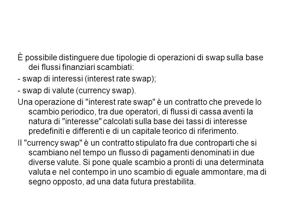 È possibile distinguere due tipologie di operazioni di swap sulla base dei flussi finanziari scambiati: