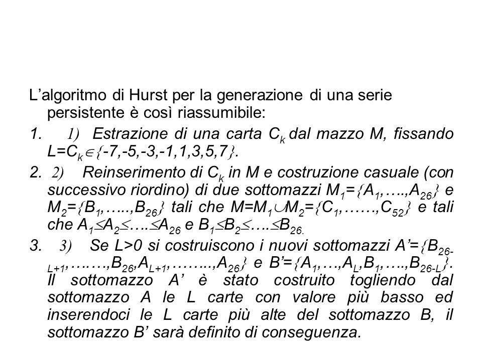 L'algoritmo di Hurst per la generazione di una serie persistente è così riassumibile: