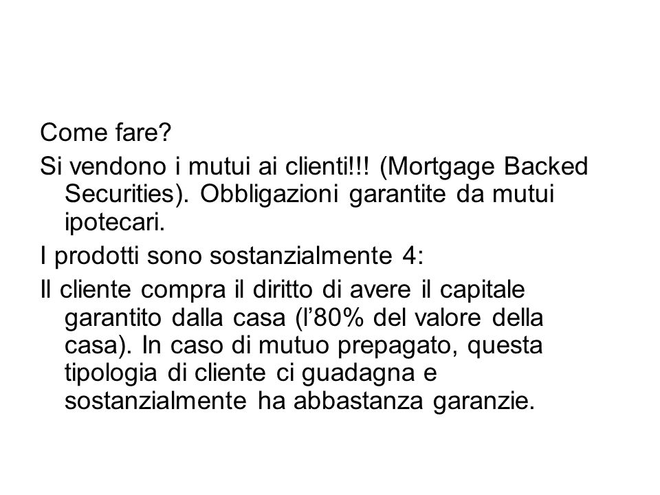 Come fare Si vendono i mutui ai clienti!!! (Mortgage Backed Securities). Obbligazioni garantite da mutui ipotecari.