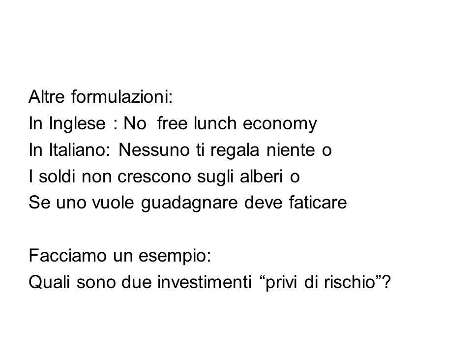 Altre formulazioni: In Inglese : No free lunch economy. In Italiano: Nessuno ti regala niente o. I soldi non crescono sugli alberi o.