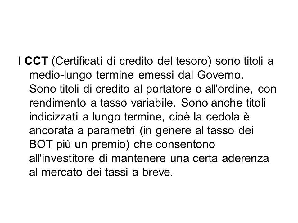 I CCT (Certificati di credito del tesoro) sono titoli a medio-lungo termine emessi dal Governo.