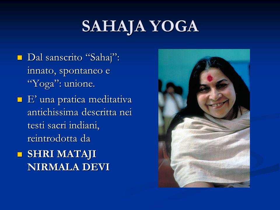 SAHAJA YOGA Dal sanscrito Sahaj : innato, spontaneo e Yoga : unione.