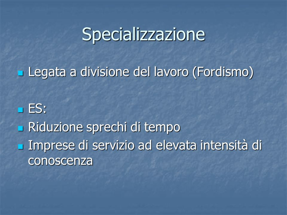 Specializzazione Legata a divisione del lavoro (Fordismo) ES: