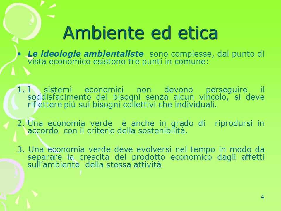 Ambiente ed etica Le ideologie ambientaliste sono complesse, dal punto di vista economico esistono tre punti in comune: