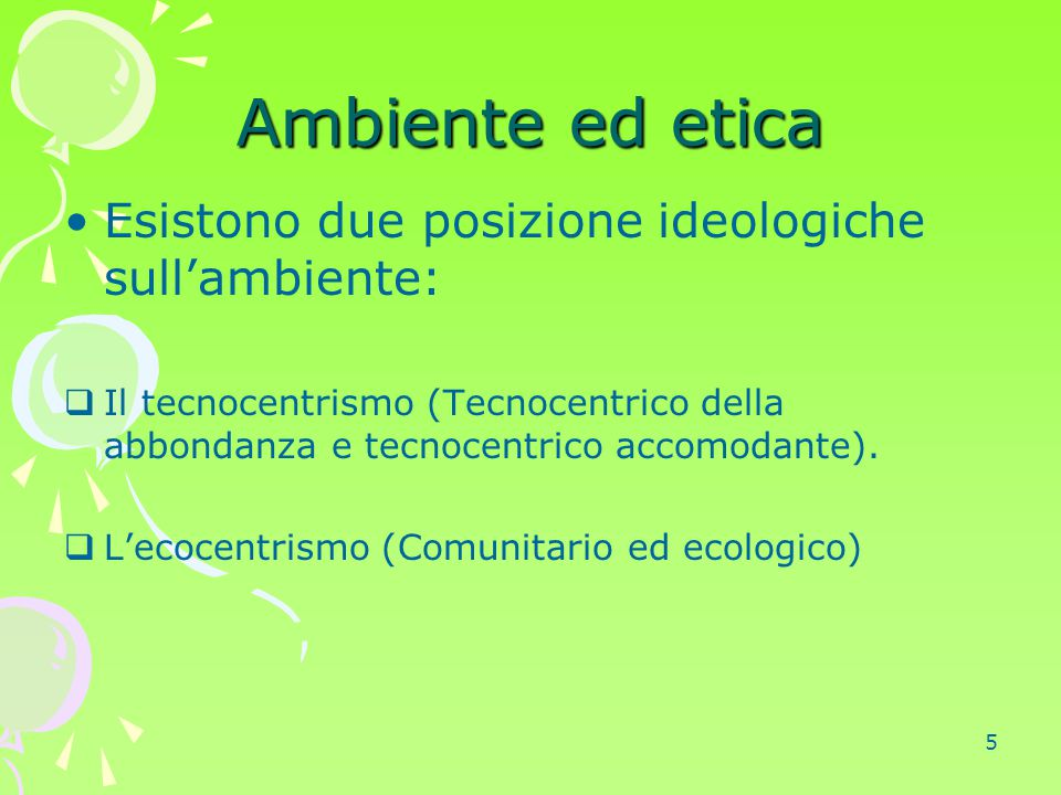 Ambiente ed etica Esistono due posizione ideologiche sull'ambiente: