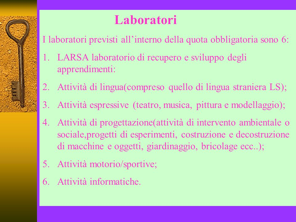 Laboratori I laboratori previsti all'interno della quota obbligatoria sono 6: LARSA laboratorio di recupero e sviluppo degli apprendimenti: