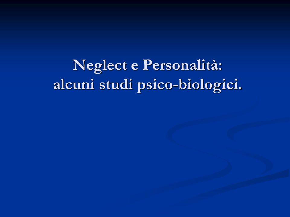 Neglect e Personalità: alcuni studi psico-biologici.
