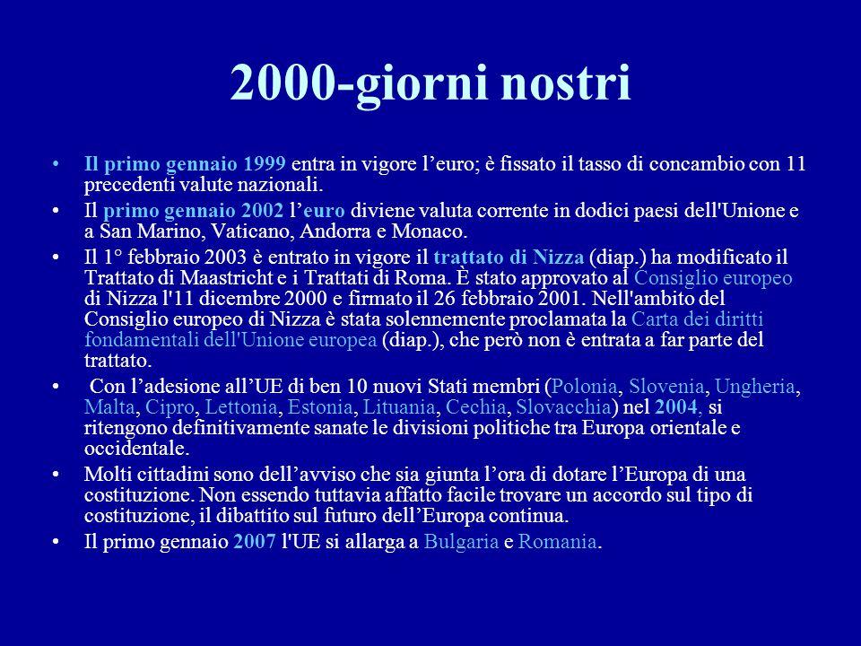 2000-giorni nostri Il primo gennaio 1999 entra in vigore l'euro; è fissato il tasso di concambio con 11 precedenti valute nazionali.