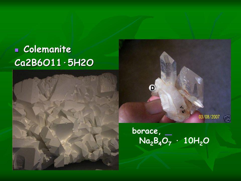 Colemanite Ca2B6O11·5H2O borace, Na2B4O7 · 10H2O