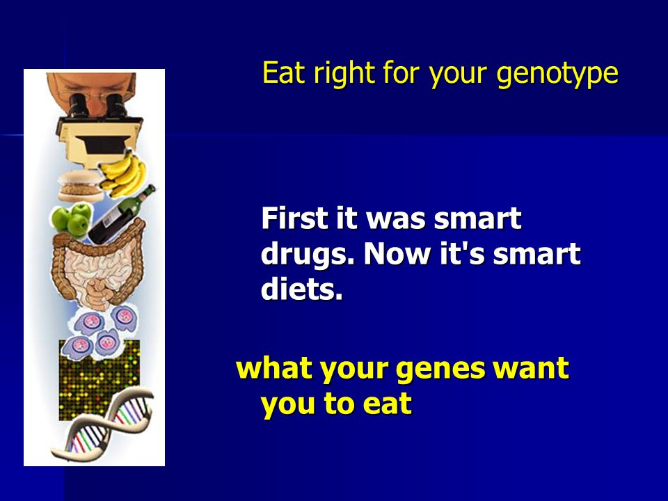 Eat right for your genotype