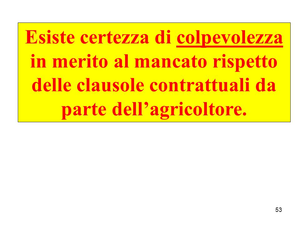 Esiste certezza di colpevolezza in merito al mancato rispetto delle clausole contrattuali da parte dell'agricoltore.