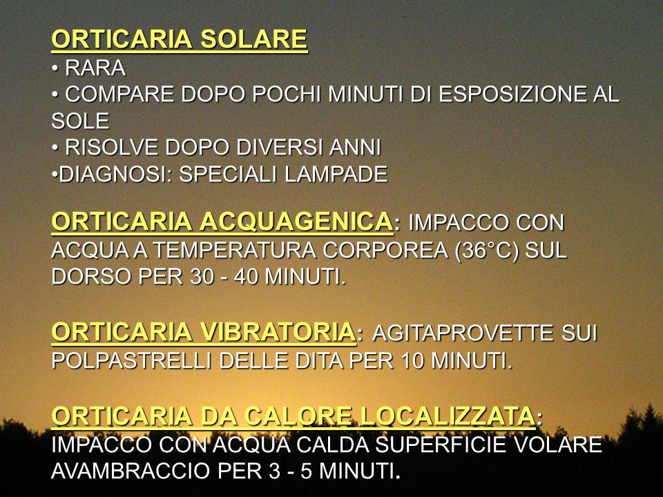 ORTICARIA SOLARE RARA. COMPARE DOPO POCHI MINUTI DI ESPOSIZIONE AL SOLE. RISOLVE DOPO DIVERSI ANNI.