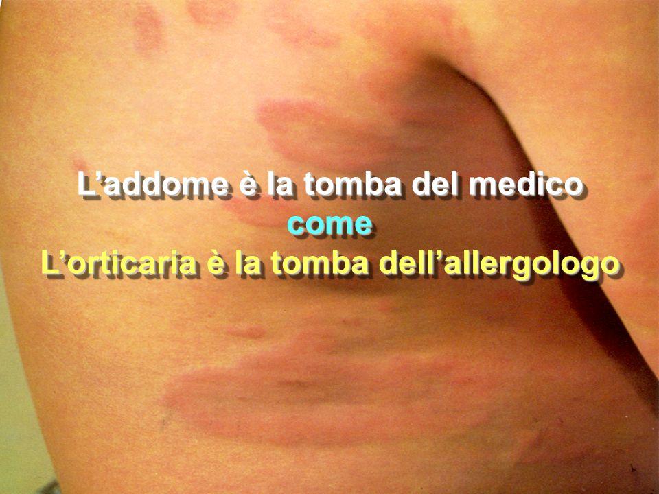 L'addome è la tomba del medico L'orticaria è la tomba dell'allergologo