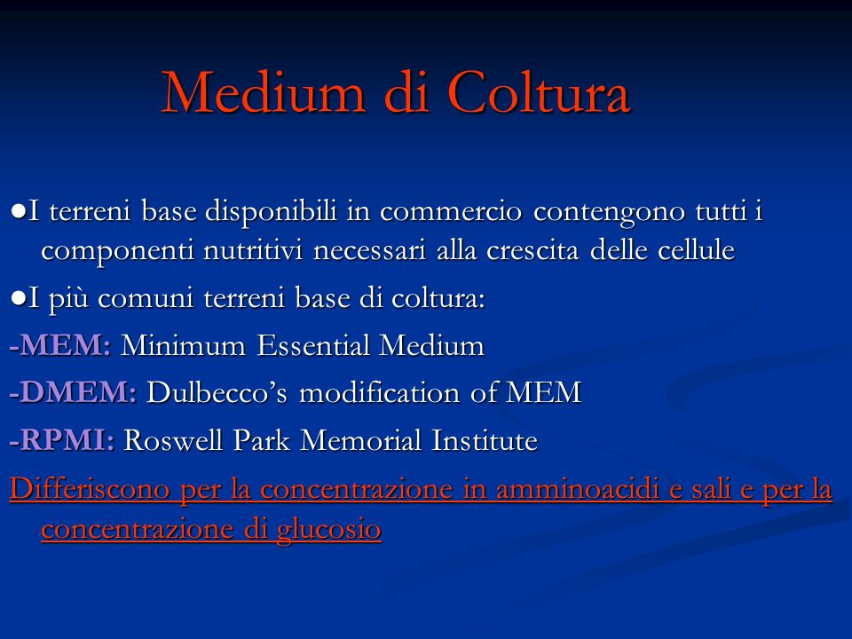 Medium di Coltura ●I terreni base disponibili in commercio contengono tutti i componenti nutritivi necessari alla crescita delle cellule.