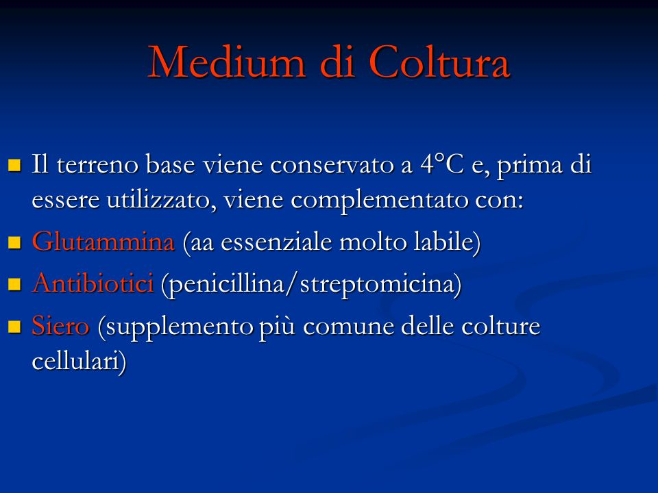 Medium di Coltura Il terreno base viene conservato a 4°C e, prima di essere utilizzato, viene complementato con: