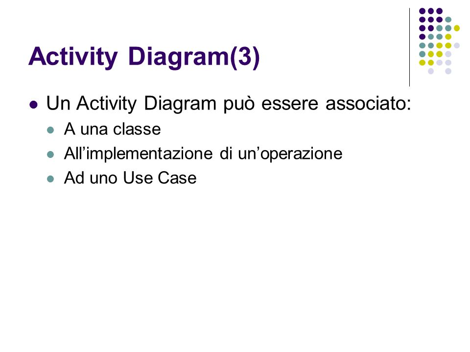 Activity Diagram(3) Un Activity Diagram può essere associato: