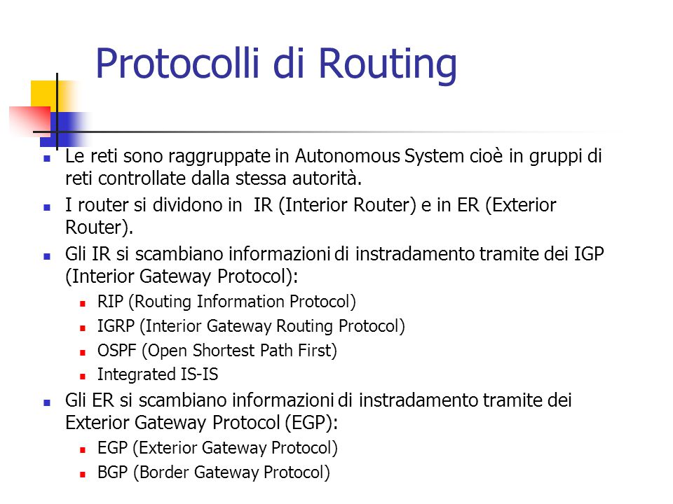 Protocolli di Routing Le reti sono raggruppate in Autonomous System cioè in gruppi di reti controllate dalla stessa autorità.