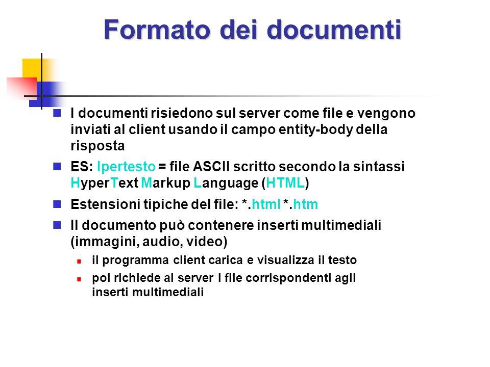 Formato dei documenti I documenti risiedono sul server come file e vengono inviati al client usando il campo entity-body della risposta.