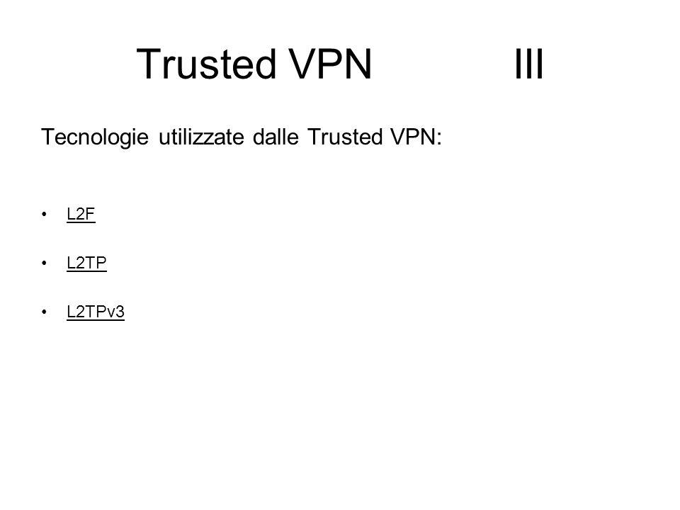 Trusted VPN III Tecnologie utilizzate dalle Trusted VPN: L2F L2TP