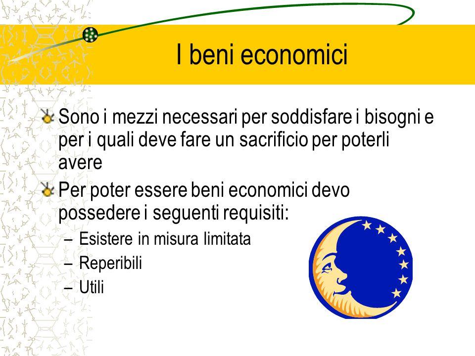 I beni economici Sono i mezzi necessari per soddisfare i bisogni e per i quali deve fare un sacrificio per poterli avere.