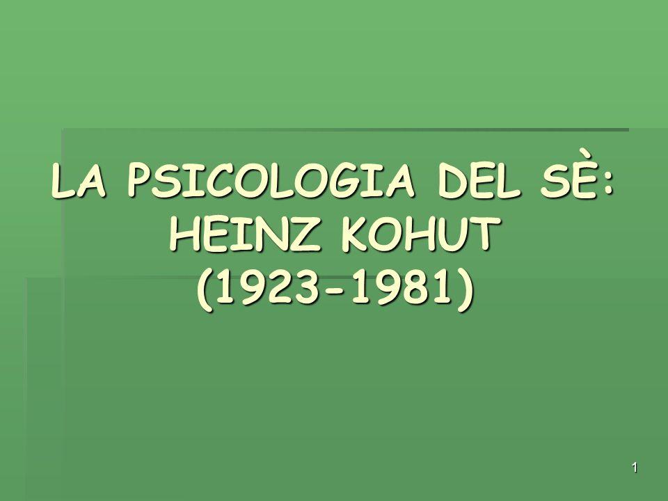 LA PSICOLOGIA DEL SÈ: HEINZ KOHUT (1923-1981)