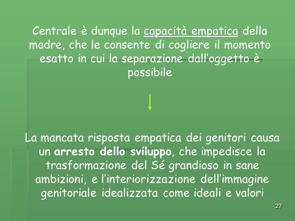 Centrale è dunque la capacità empatica della madre, che le consente di cogliere il momento esatto in cui la separazione dall'oggetto è possibile