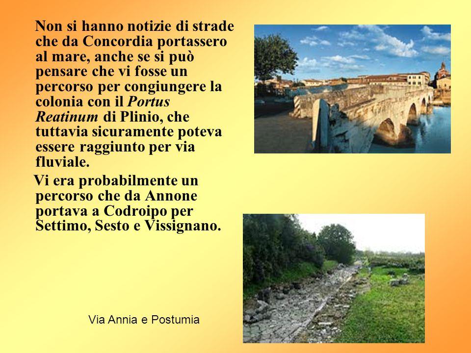 Non si hanno notizie di strade che da Concordia portassero al mare, anche se si può pensare che vi fosse un percorso per congiungere la colonia con il Portus Reatinum di Plinio, che tuttavia sicuramente poteva essere raggiunto per via fluviale.