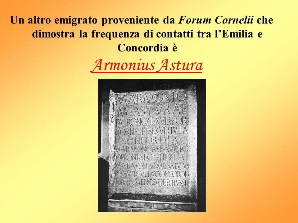 Un altro emigrato proveniente da Forum Cornelii che dimostra la frequenza di contatti tra l'Emilia e Concordia è