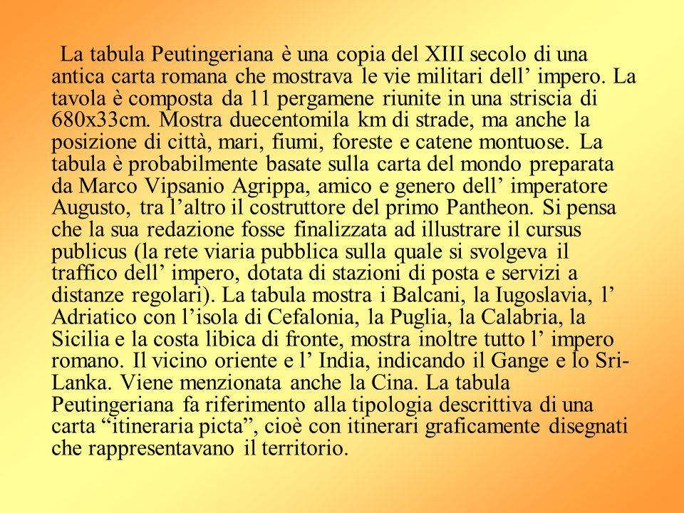La tabula Peutingeriana è una copia del XIII secolo di una antica carta romana che mostrava le vie militari dell' impero.
