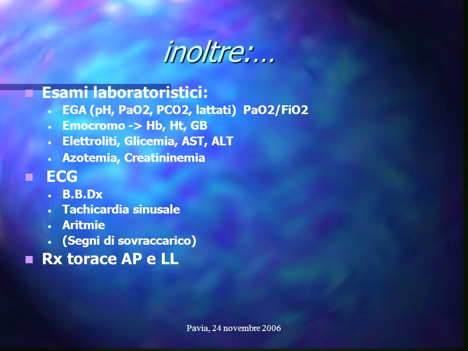 inoltre:… Esami laboratoristici: ECG Rx torace AP e LL