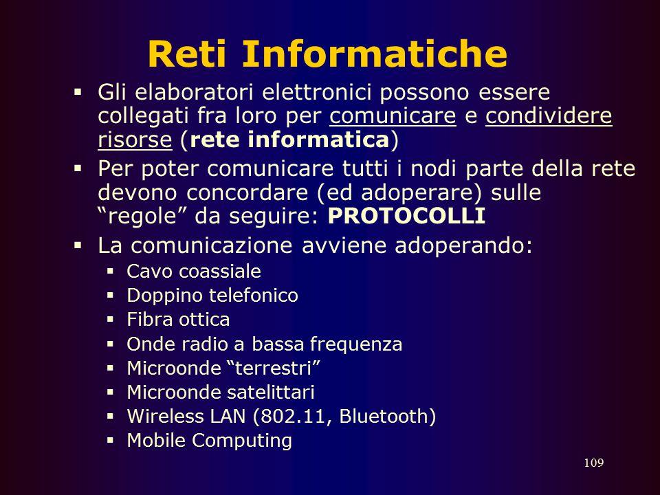Reti Informatiche Gli elaboratori elettronici possono essere collegati fra loro per comunicare e condividere risorse (rete informatica)