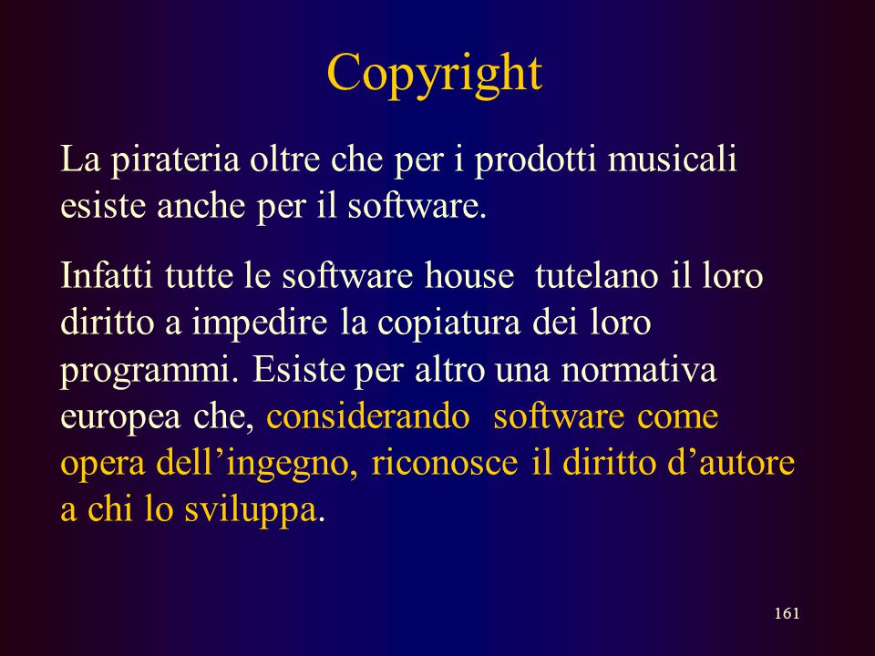 Copyright La pirateria oltre che per i prodotti musicali esiste anche per il software.