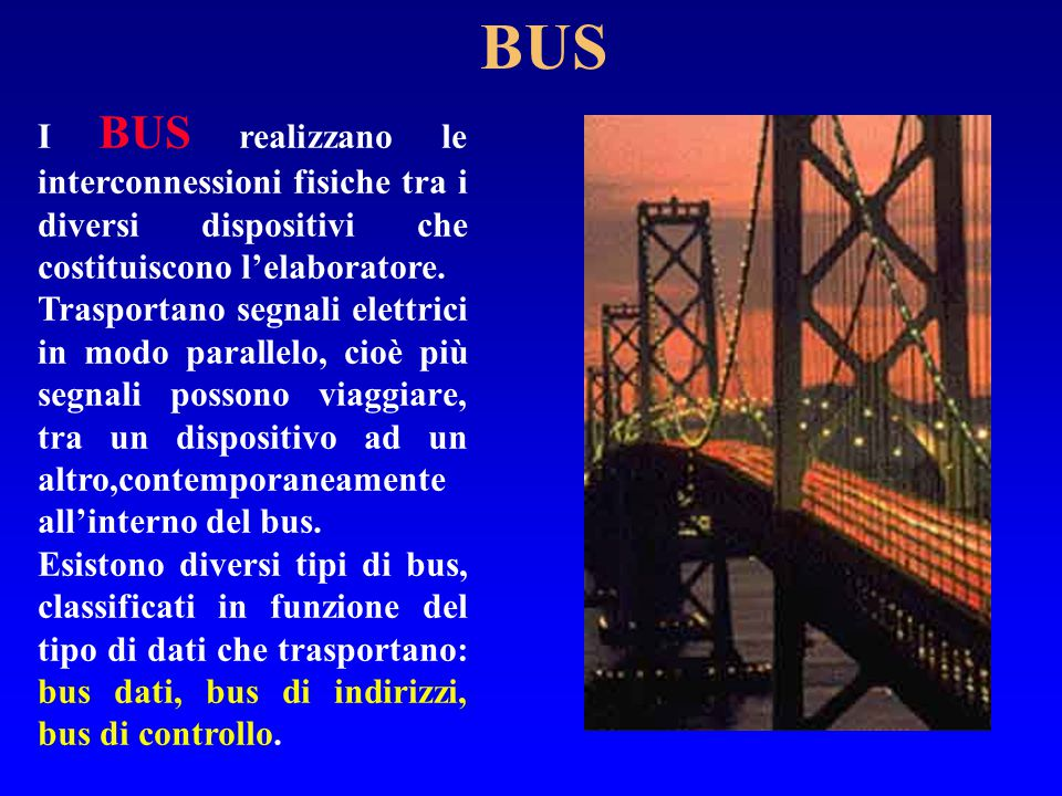 BUS I BUS realizzano le interconnessioni fisiche tra i diversi dispositivi che costituiscono l'elaboratore.