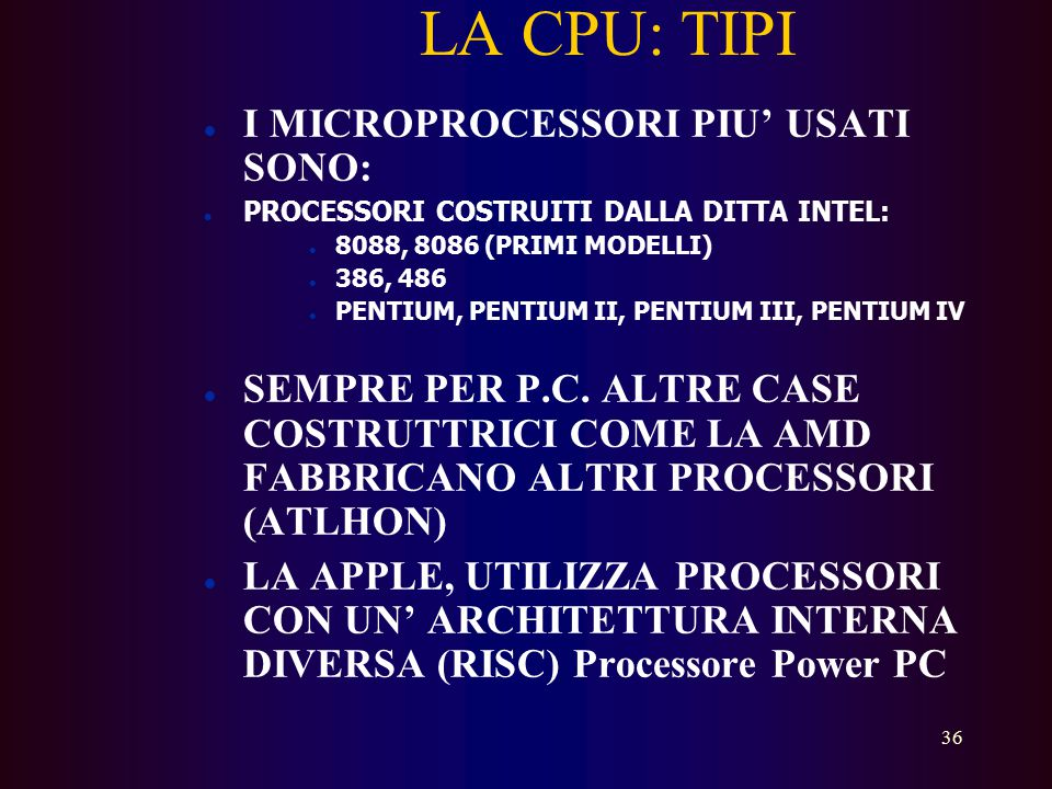 LA CPU: TIPI I MICROPROCESSORI PIU' USATI SONO: