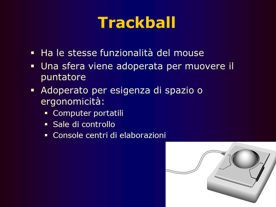 Trackball Ha le stesse funzionalità del mouse