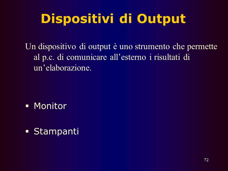Dispositivi di Output Un dispositivo di output è uno strumento che permette al p.c. di comunicare all'esterno i risultati di un'elaborazione.