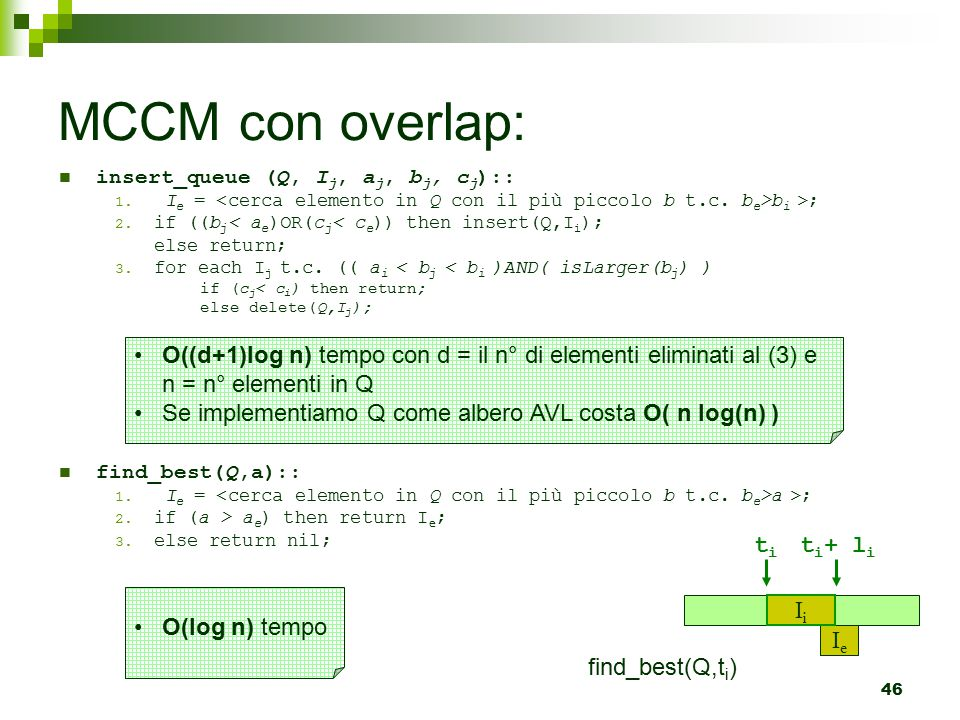 MCCM con overlap: insert_queue (Q, Ij, aj, bj, cj):: Ie = <cerca elemento in Q con il più piccolo b t.c. be>bi >;
