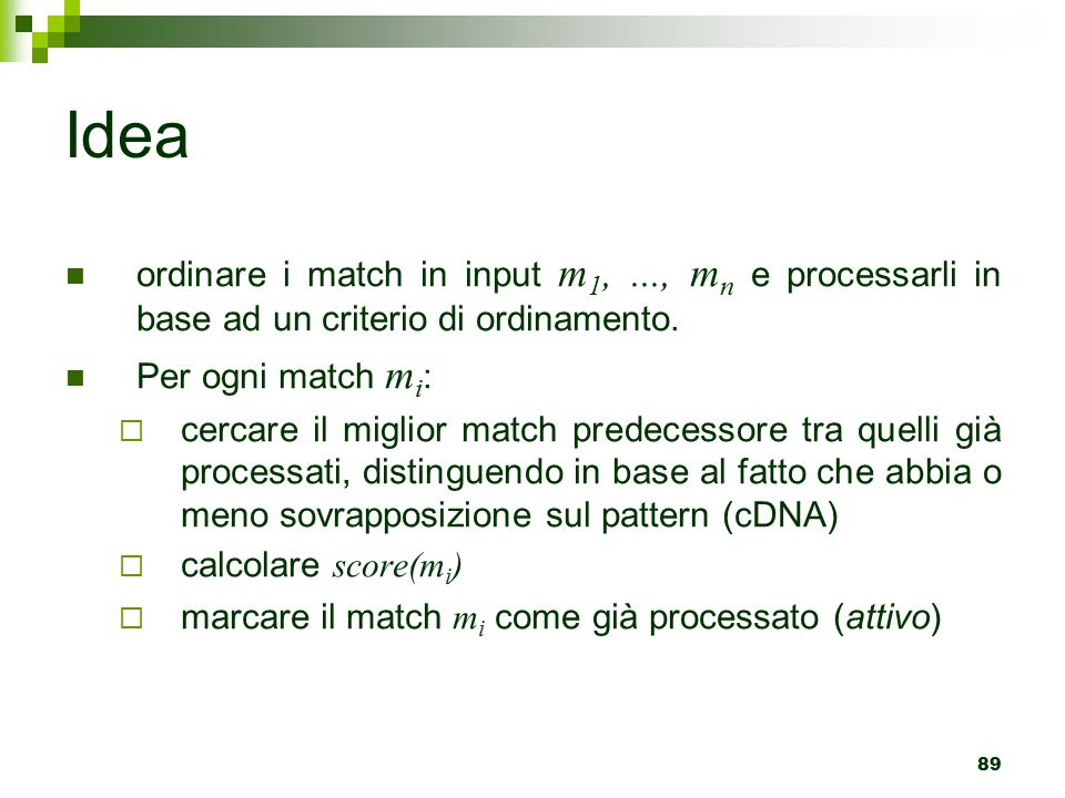 Idea ordinare i match in input m1, ..., mn e processarli in base ad un criterio di ordinamento. Per ogni match mi: