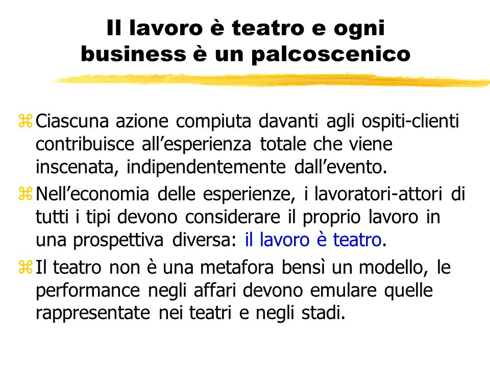 Il lavoro è teatro e ogni business è un palcoscenico