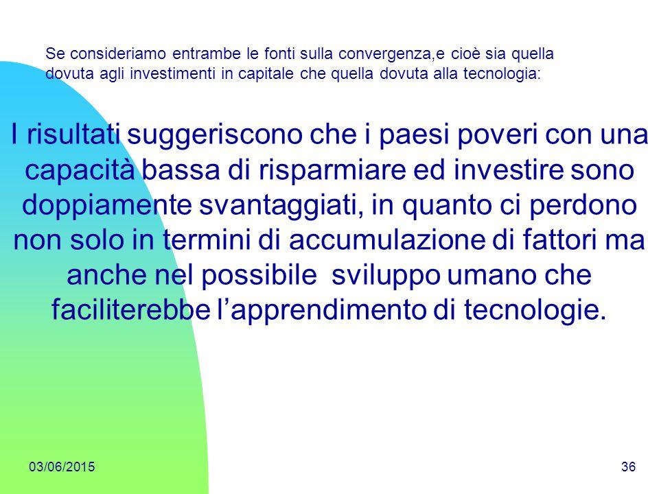 Se consideriamo entrambe le fonti sulla convergenza,e cioè sia quella dovuta agli investimenti in capitale che quella dovuta alla tecnologia: