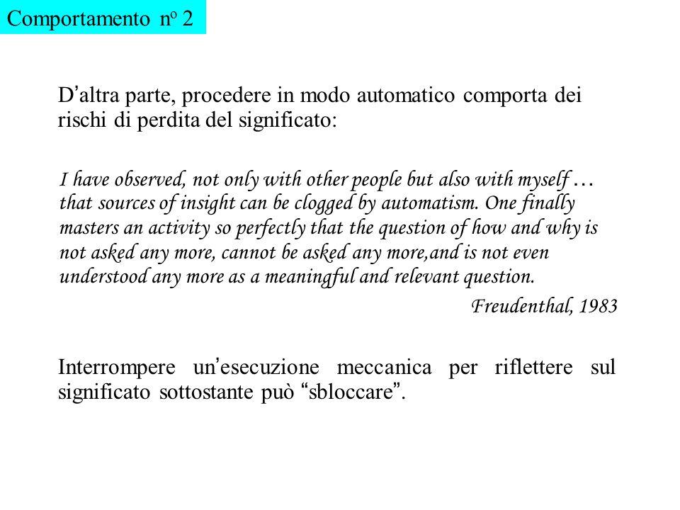Comportamento no 2 D'altra parte, procedere in modo automatico comporta dei rischi di perdita del significato: